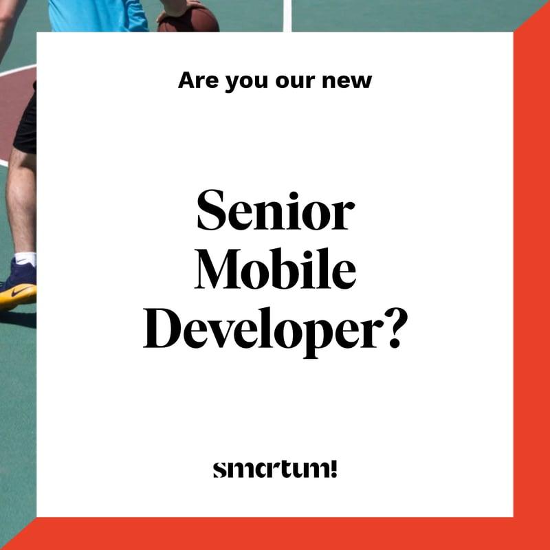 Are you our new Senior Mobile Developer?